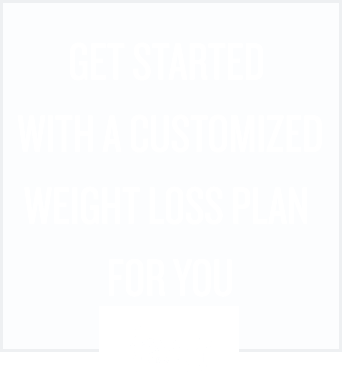 Get started with a customized weight loss plan for you