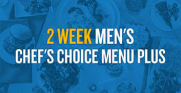 2 Week Men's Chef's Choice Menu Plus with Auto-Delivery