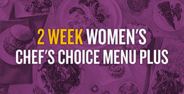 2 Week Women's Chef's Choice Menu Plus with Auto-Delivery