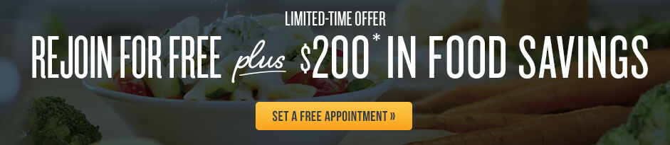 Limted-Time Offer Rejoin For Free* (plus the cost of food) plus $160 in Food Savings**(purchase required)